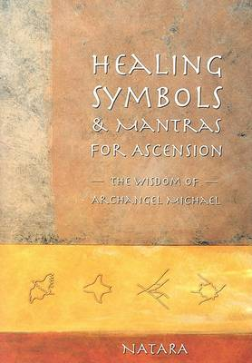 Healing Symbols and Mantras for Ascension: The Wisdom of Archangel Michael (Paperback)