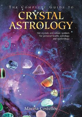 The Complete Guide to Crystal Astrology: 360 Crystals and Sabian Samples for Personal Health, Astrology and Numerology (Paperback)