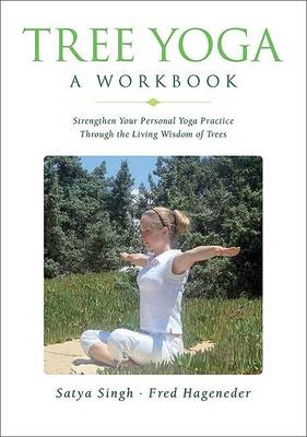 Tree Yoga: A Workbook - Strengthen Your Personal Yoga Practice Through the Living Wisdom of Trees (Paperback)