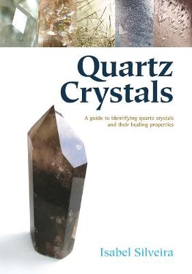Quartz Crystals: A Guide to Identifying Quartz Crystals and Their Healing Properties, Including the Many Types of Clear Quartz Crystals (Paperback)