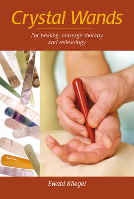 Crystal Wands: For Healing, Massage Therapy and Reflexology (Paperback)