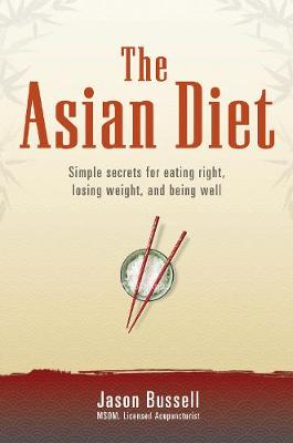 The Asian Diet: Simple Secrets for Eating Right, Losing Weight, and Being Well (Paperback)