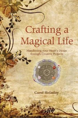 Crafting a Magical Life: Manifesting Your Heart's Desire Through Creative Projects (Paperback)