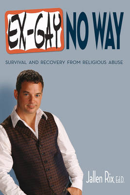Ex-Gay No Way: Survival and Recovery from Religious Abuse (Paperback)
