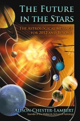 The Future in the Stars: The Astrological Message for 2012 & Beyond (Paperback)