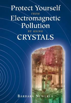 Protect Yourself from Electromagnetic Pollution by Using Crystals (Paperback)