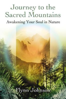 Journey to the Sacred Mountains: Awakening Your Soul in Nature (Paperback)