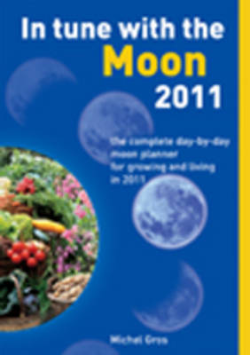 In Tune with the Moon: The Complete Day-by-Day Moon Planner for Growing and Living in 2011 (Paperback)