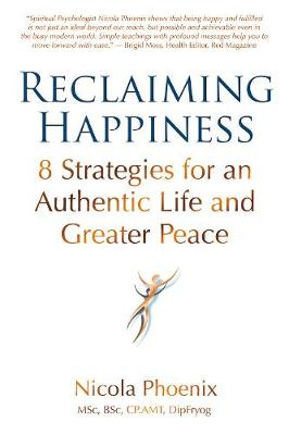 Reclaiming Happiness: 8 Strategies for an Authentic Life and Greater Peace (Paperback)