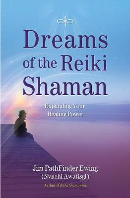 Dreams of the Reiki Shaman: Expanding Your Healing Power (Paperback)