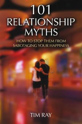 101 Relationship Myths: How to Stop Them from Sabotaging Your Happiness (Paperback)