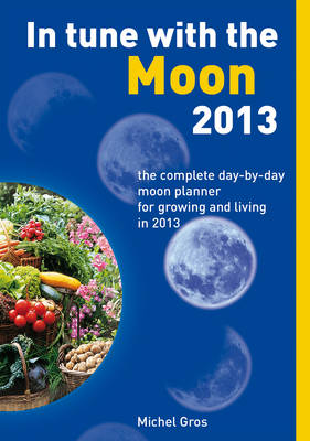 In Tune with the Moon 2013: The Complete Day-by-day Moon Planner for Growing and Living in 2013 (Paperback)