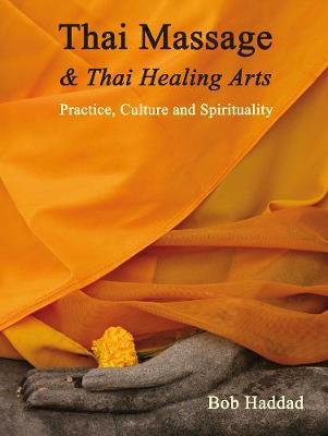 Thai Massage & Thai Healing Arts: Practice, Culture and Spirituality (Paperback)
