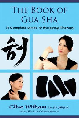 The Book of Gua Sha: A Complete Guide to Stroking Therapy (Paperback)