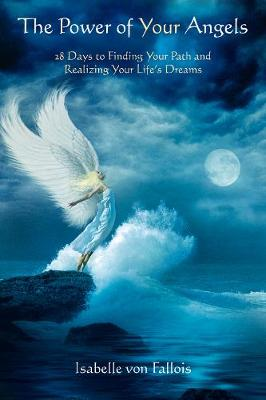 The Power of Your Angels: 28 Days to Finding Your Path and Realizing Your Life's Dreams (Paperback)