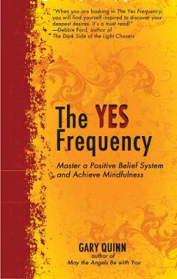 The Yes Frequency: Master a Positive Belief System and Achieve Mindfulness (Paperback)