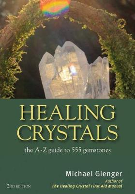 Healing Crystals: The A-Z Guide to 555 Gemstones (Paperback)