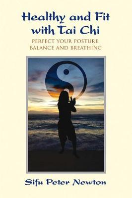 Healthy and Fit with Tai Chi: Perfect Your Posture, Balance, and Breathing (Paperback)