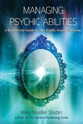 Managing Psychic Abilities: A Real World Guide for the Highly Sensitive Person (Paperback)