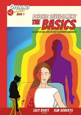 Psychic Development the Basics: An Easy to Use Step-by-Step Illustrated Guidebook - Opening2Intuition 1 (Paperback)