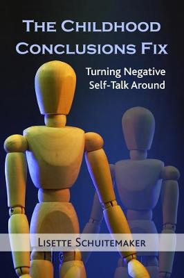 The Childhood Conclusions Fix: Turning Negative Self-Talk Around (Paperback)