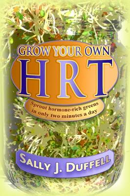 Grow Your Own HRT: Sprout hormone-rich greens in only two minutes a day (Paperback)