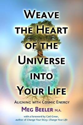 Weave the Heart of the Universe into Your Life: Aligning with Cosmic Energy (Paperback)