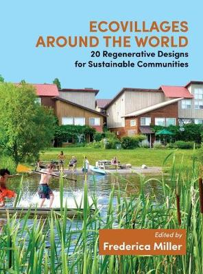 Ecovillages around the World: 20 Regenerative Designs for Sustainable Communities (Paperback)