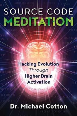 Source Code Meditation: Hacking Evolution through Higher Brain Activation (Paperback)