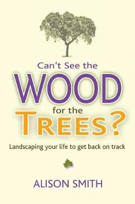 Can't See the Wood for the Trees?: Landscaping Your Life to Get Back on Track (Paperback)