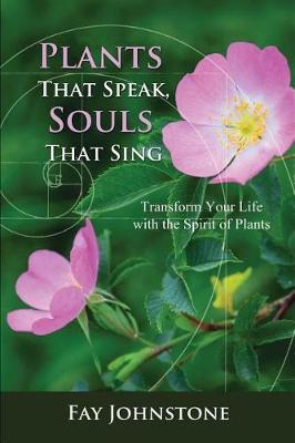 Plants That Speak, Souls That Sing: Transform Your Life with the Spirit of Plants (Paperback)