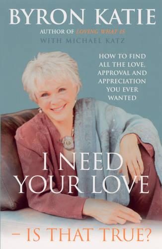 I Need Your Love - Is That True?: How to find all the love, approval and appreciation you ever wanted (Paperback)