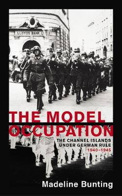 The Model Occupation: The Channel Islands Under German Rule, 1940-1945 (Paperback)