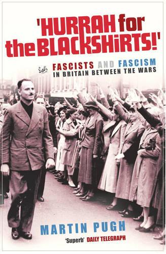 Hurrah For The Blackshirts!: Fascists and Fascism in Britain Between the Wars (Paperback)