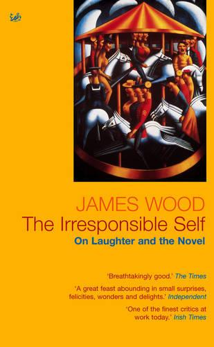 The Irresponsible Self: On Laughter and the Novel (Paperback)