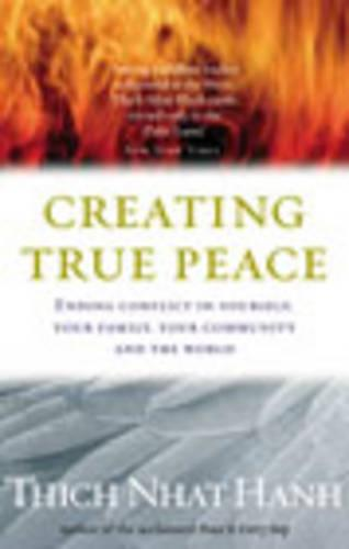 Creating True Peace: Ending Conflict in Yourself, Your Community and the World (Paperback)