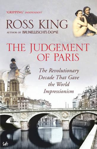 The Judgement of Paris: The Revolutionary Decade That Gave the World Impressionism (Paperback)
