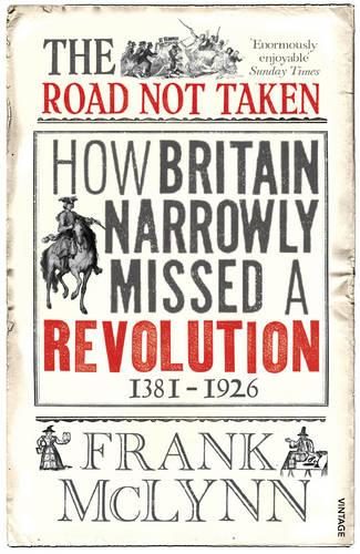 The Road Not Taken: How Britain Narrowly Missed a Revolution, 1381-1926 (Paperback)