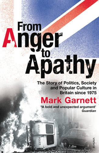 From Anger To Apathy: The Story of Politics, Society and Popular Culture in Britain since 1975 (Paperback)