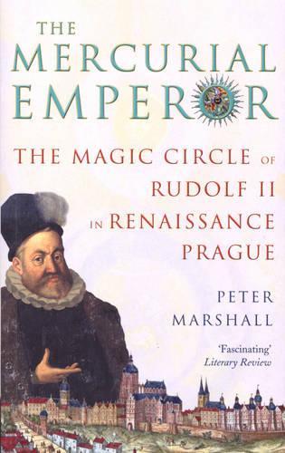 The Mercurial Emperor: The Magic Circle of Rudolf II in Renaissance Prague (Paperback)
