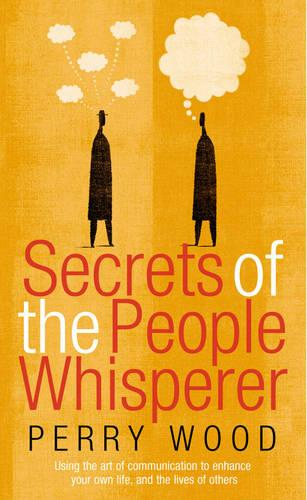 Secrets Of The People Whisperer: Using the art of communication to enhance your own life, and the lives of others (Paperback)