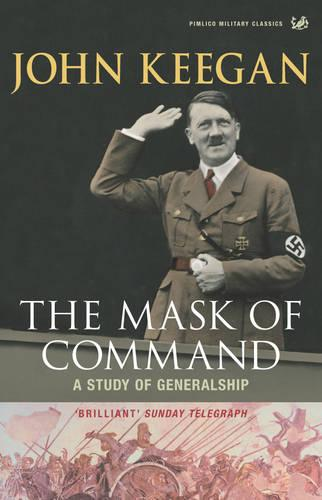 The Mask of Command: A Study of Generalship (Paperback)