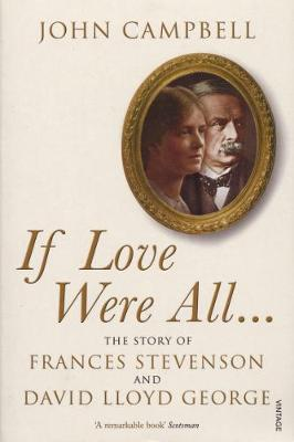 If Love Were All...: The Story of Frances Stevenson and David Lloyd George (Paperback)
