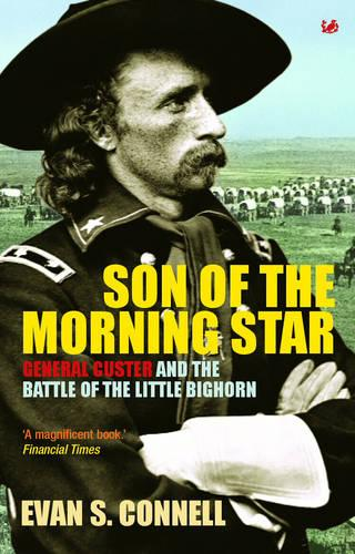 Son of the Morning Star: General Custer and the Battle of the Little Bighorn (Paperback)