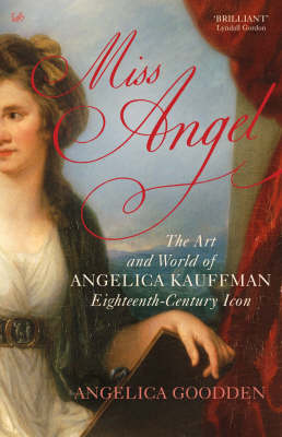 Miss Angel: The Art and World of Angelica Kauffman, Eighteenth-Century Icon (Paperback)