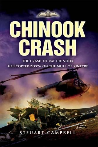 Chinook Crash: the Crash of Raf Chinook Helicopter Zd576 on the Mull of Kintyre (Hardback)