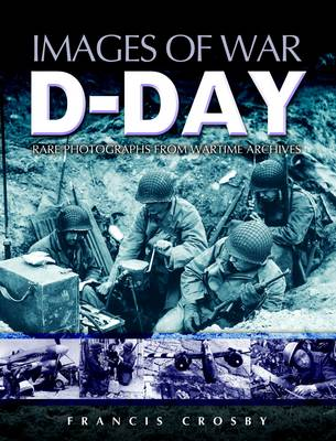D Day: Rare Photographs From Wartime Archives (Paperback)