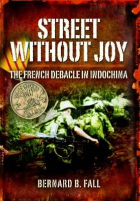 Street without Joy: The French Debacle in Indochina (Paperback)