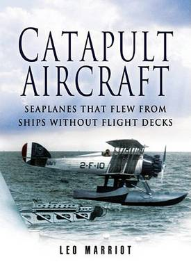 Catapult Aircraft: Seaplanes That Flew from Ships without Flight Decks (Hardback)