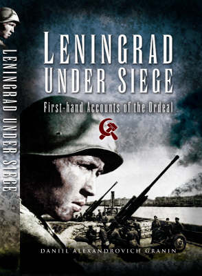 Leningrad Under Siege: First-Hand Accounts of the Ordeal (Hardback)